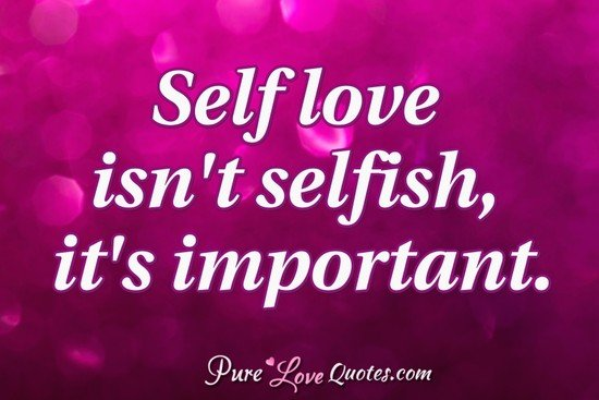 Self love isn't selfish, it's important.