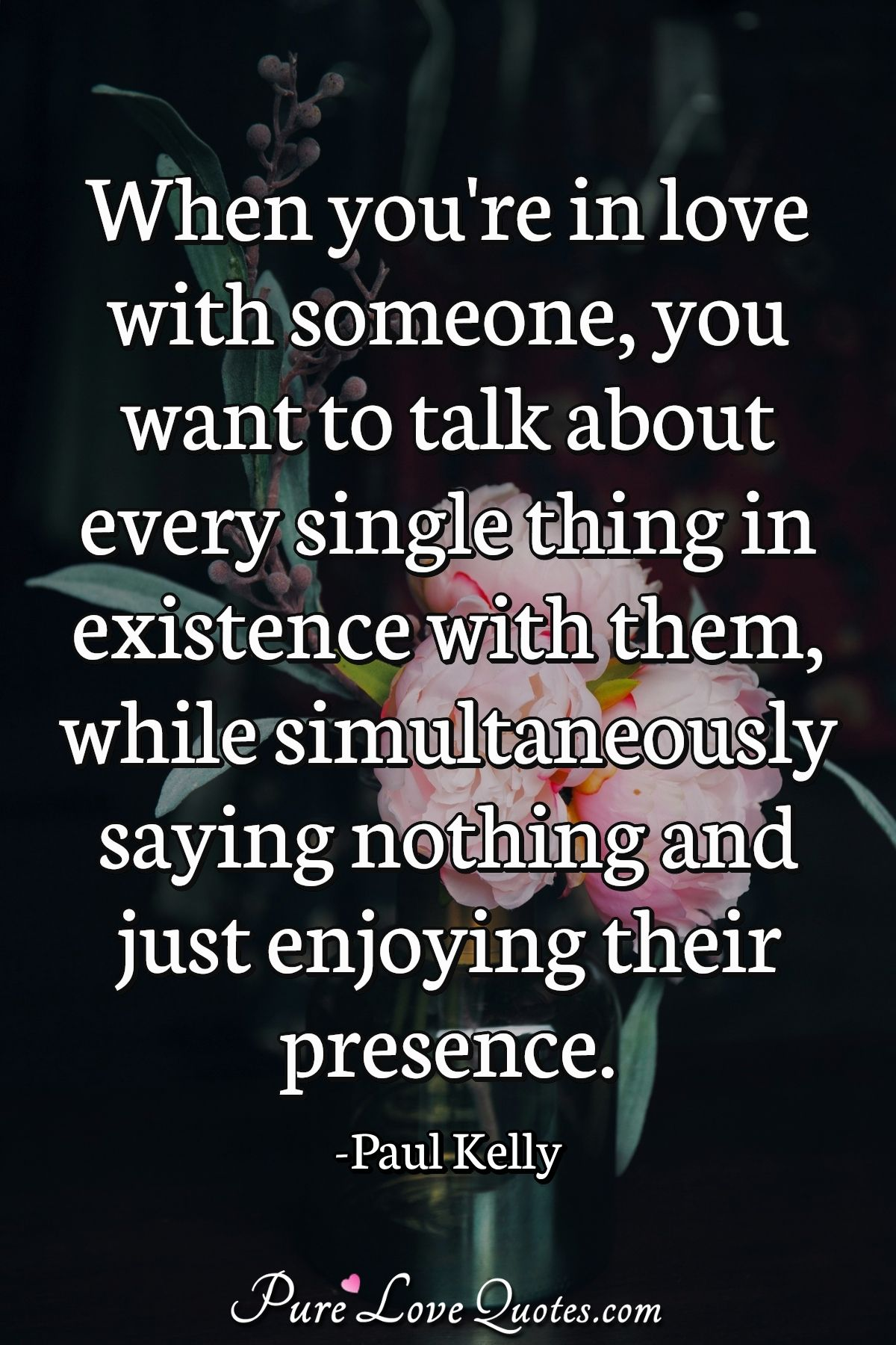 When youre in love with someone, you want to talk about