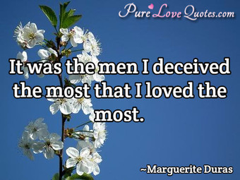 It was the men I deceived the most that I loved the most.