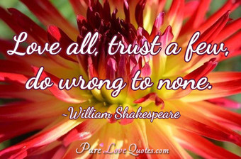 Love all trust a few