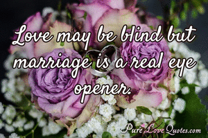 Love may be blind but marriage