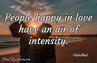 People happy in love have an air of intensity.