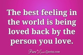 The best feeling in the world is being loved back by the person you love.