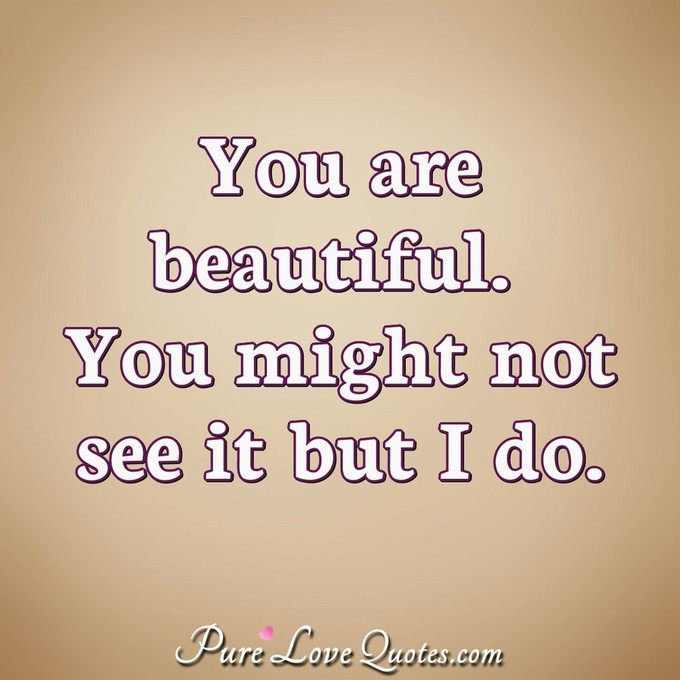 Image of: Life You Are Beautiful You Might Not See It But Do Anonymous Pure Love Quotes Short Love Quotes Purelovequotes