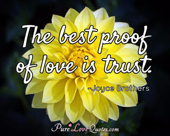 The Best Proof Of Love Is Trust Purelovequotes