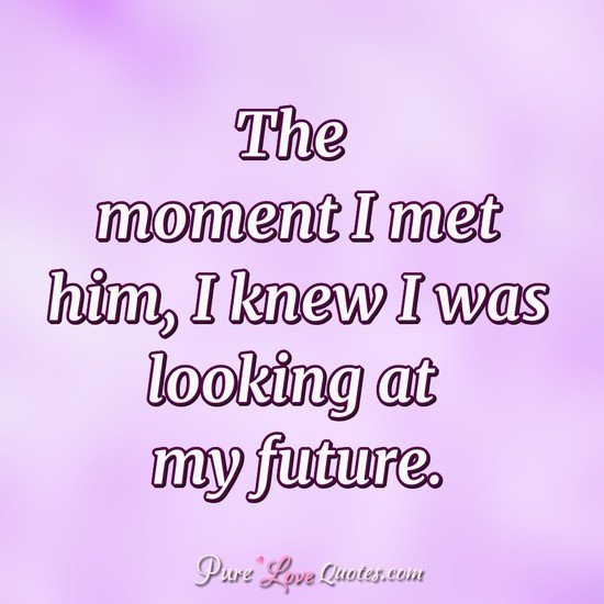The moment I met him, I knew I was looking at my future.