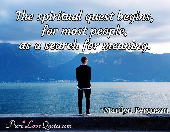 The Spiritual Quest Begins, For Most People, As A Search