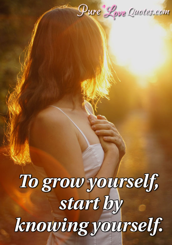 To grow yourself, start by knowing yourself.