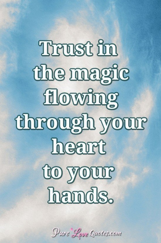 Trust in the magic flowing through your heart to your hands.